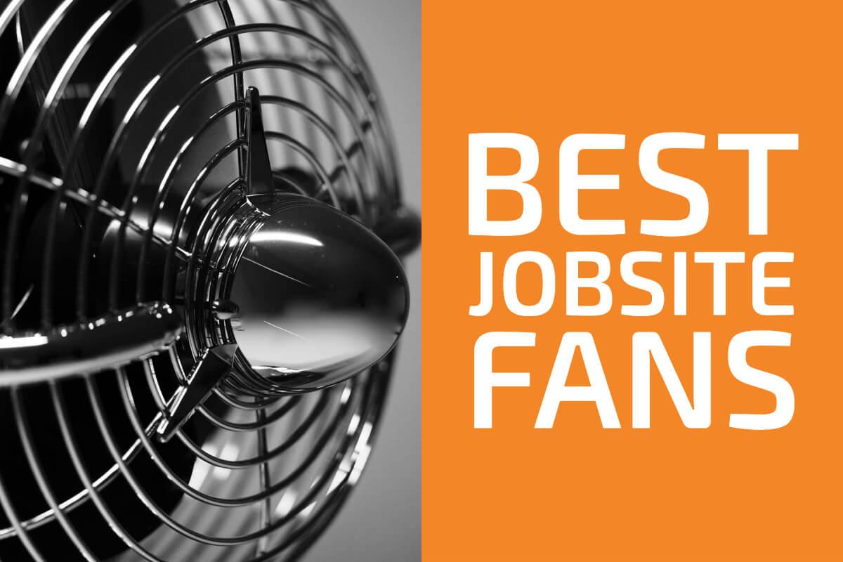 Best Jobsite Fans: Reviews & Buyer's Guide