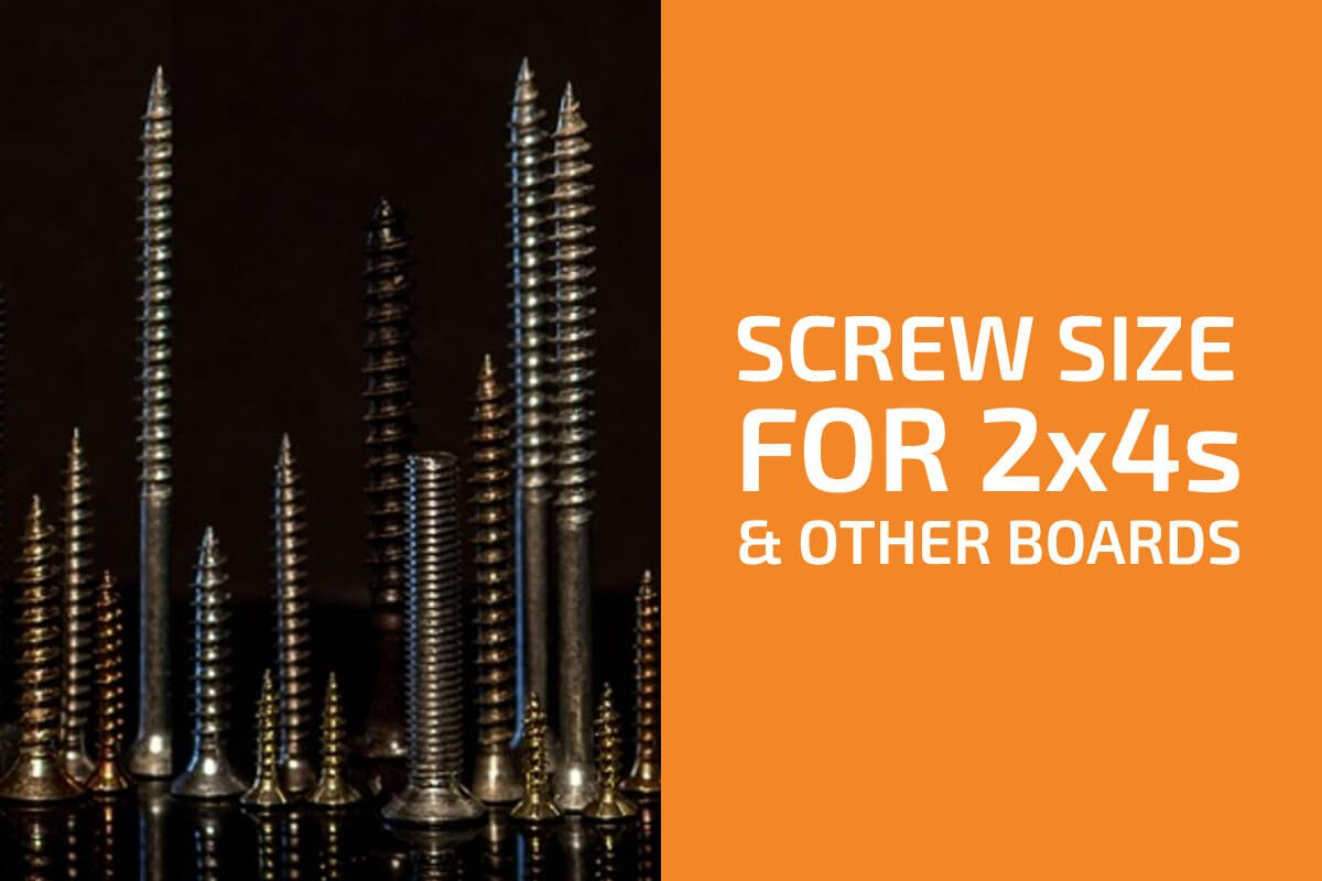 What Size of Screws to Use for 2x4s, 4x4s & Other Boards?