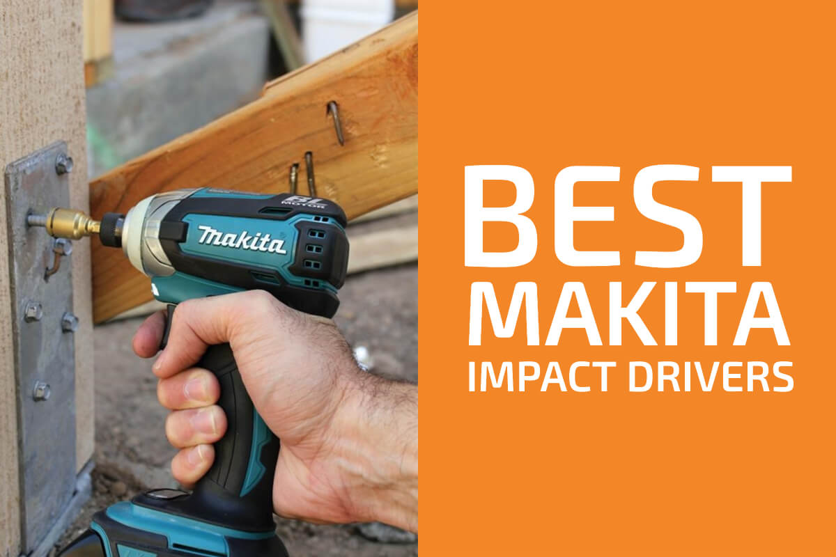 Reviews of the Best Makita Impact Drivers to Get in 2019