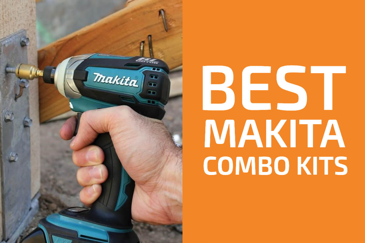 Best Makita Combo Kits (Reviews & Buyer's Guide)