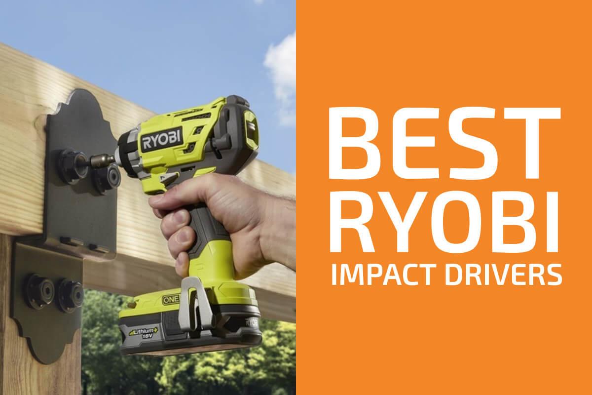 Best Ryobi Impact Drivers (Reviews & Buyer's Guide)