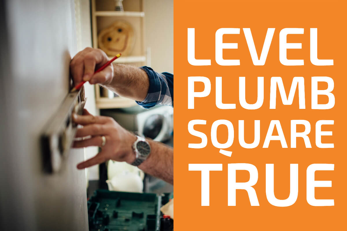 What Are Level, Plumb, Square & True in Construction and Carpentry?