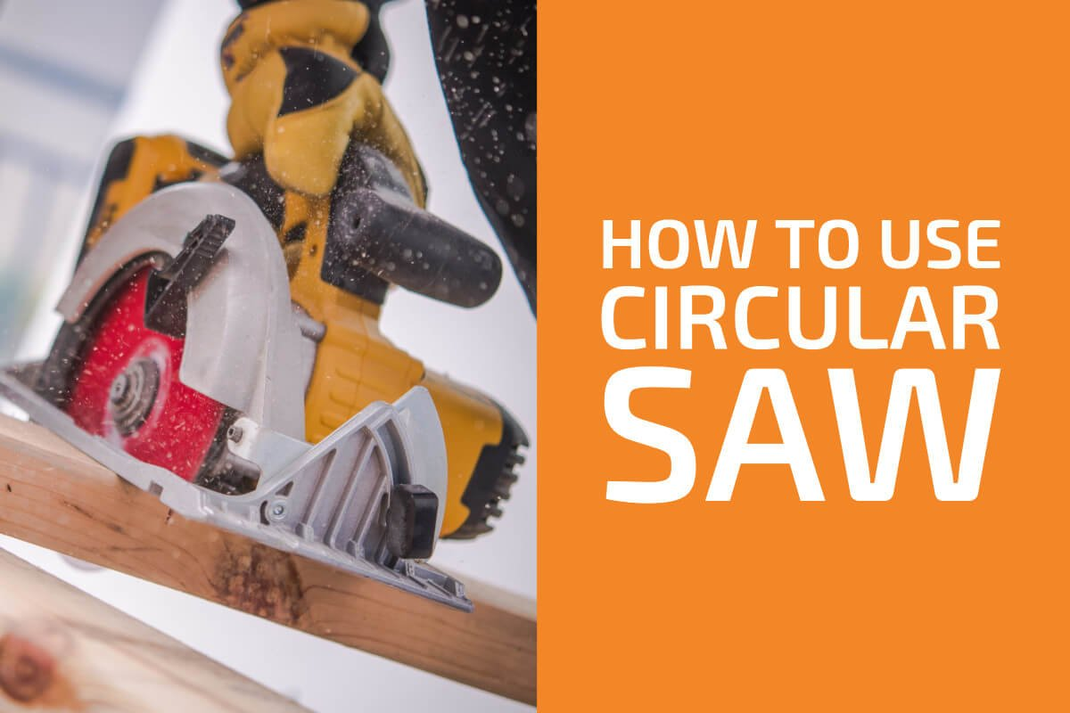 How to Use a Circular Saw: All You Need to Know