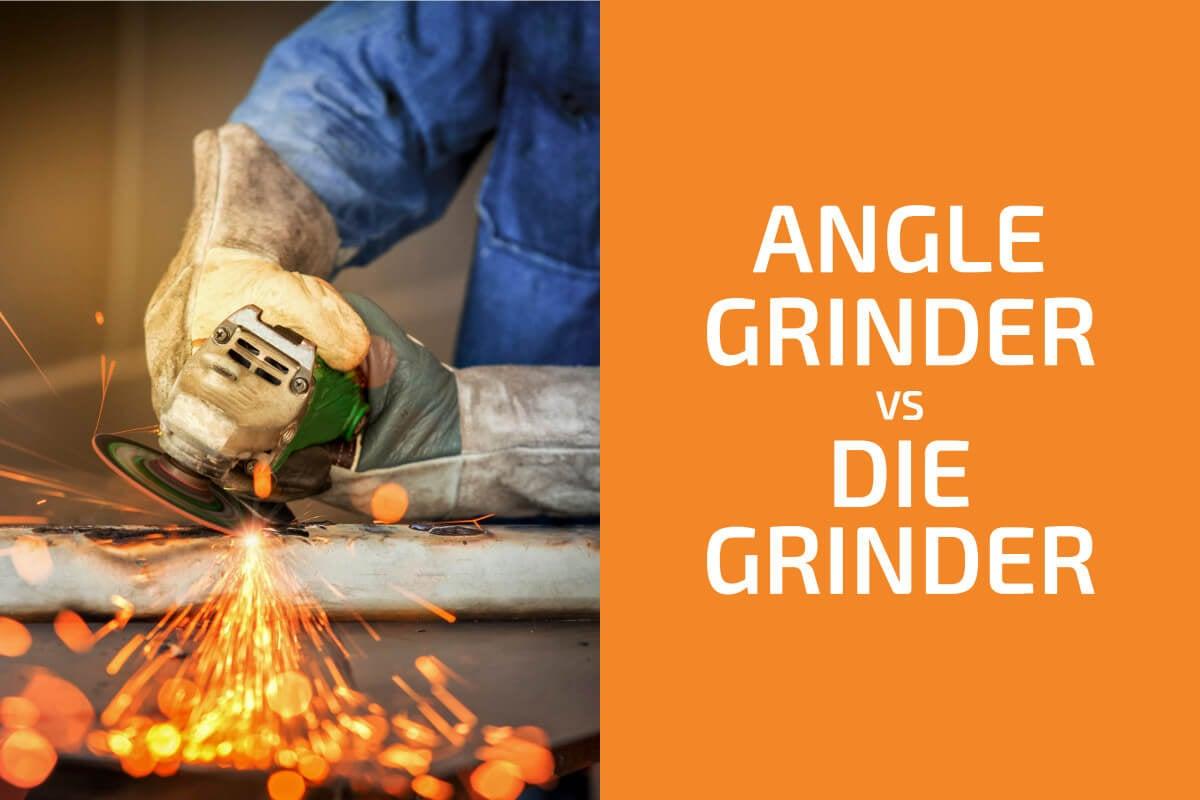 Angle Grinder vs. Die Grinder: Which One to Choose?