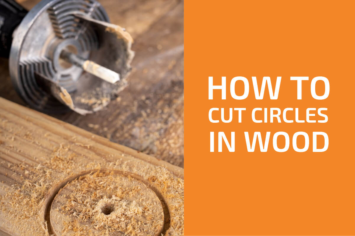 How to Cut Circles in Wood: Best Techniques