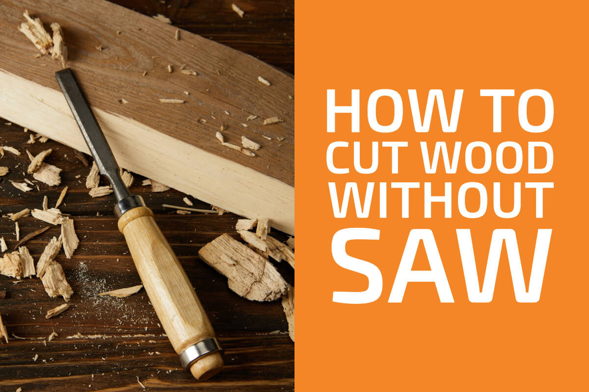 How to Cut Wood Without a Saw: X Common Ways