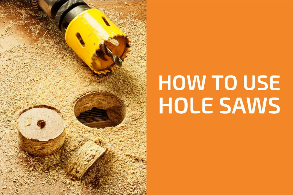 How to Use Hole Saws: All You Need to Know