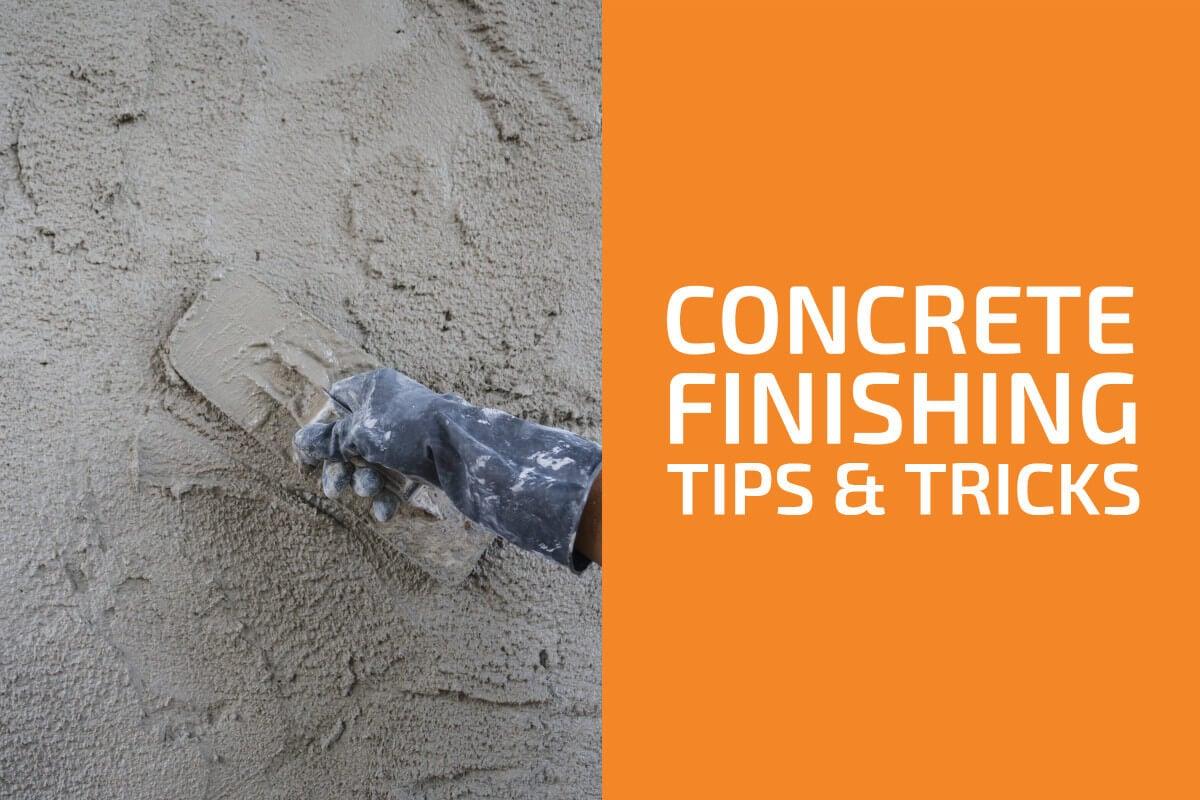 Concrete Finishing Tips & Tricks