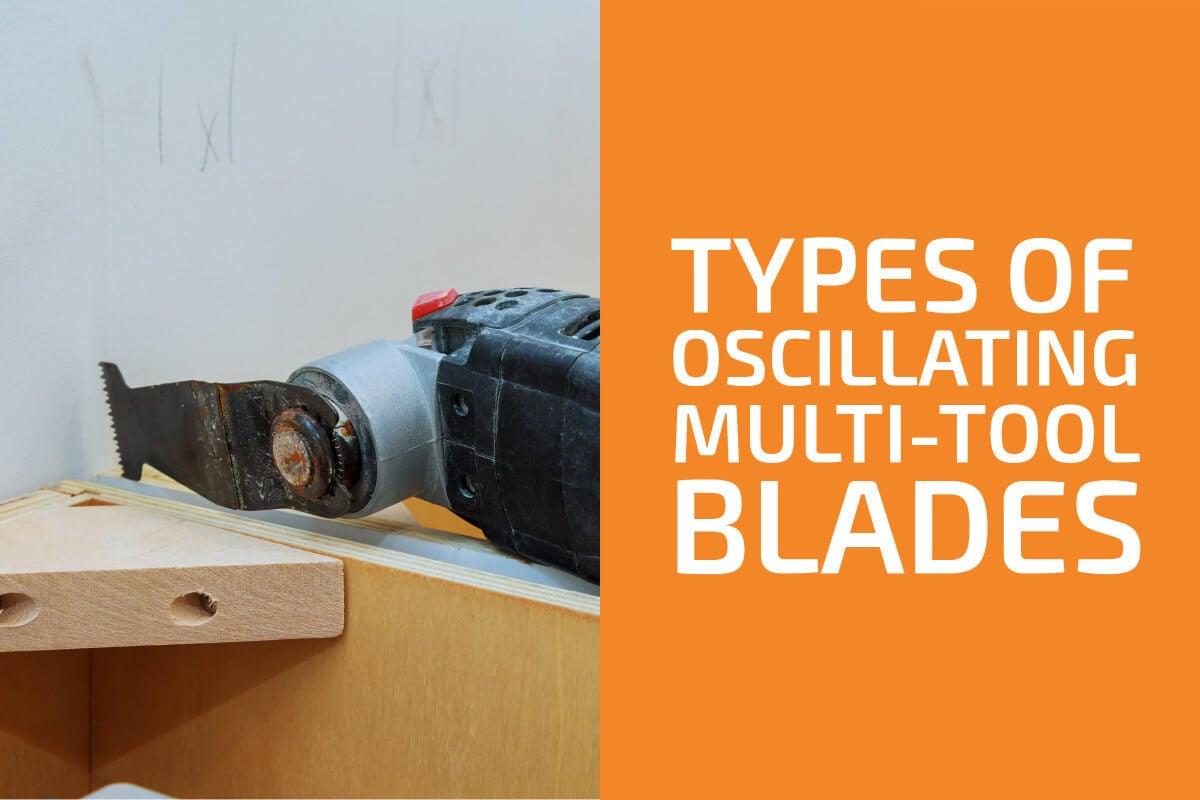 Types of Oscillating Multi-Tool Blades