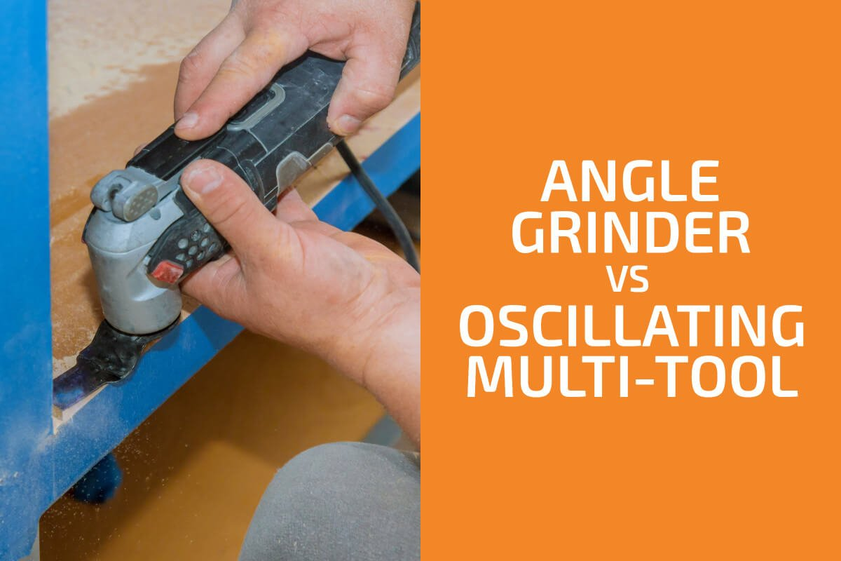 Angle Grinder vs. Oscillating Multi-Tool: Which One to Choose?