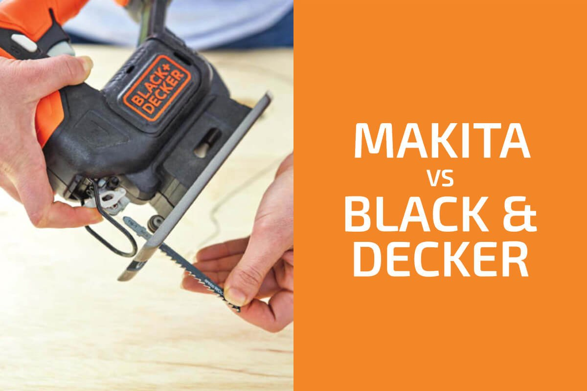 Makita vs. Black & Decker: Which of the Two Brands Is Better?