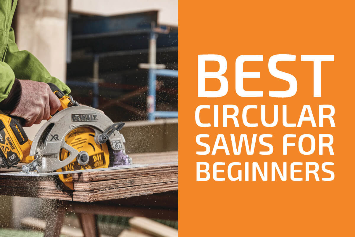 Best Circular Saws for Beginners to Get in 2020