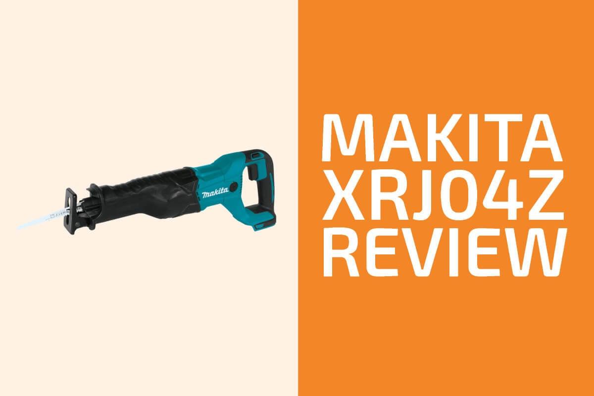 Makita XRJ04Z Review: A Cordless Recip Saw Worth Getting?