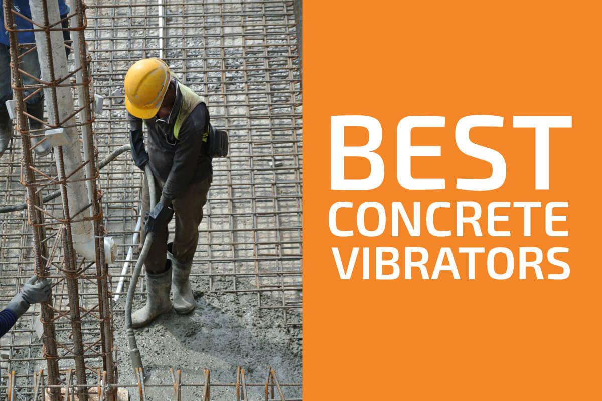 Best Concrete Vibrators