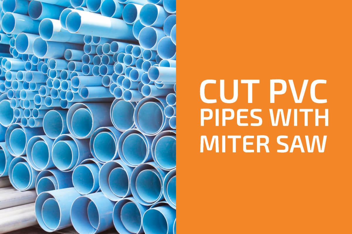 How to Cut PVC Pipes with a Miter Saw