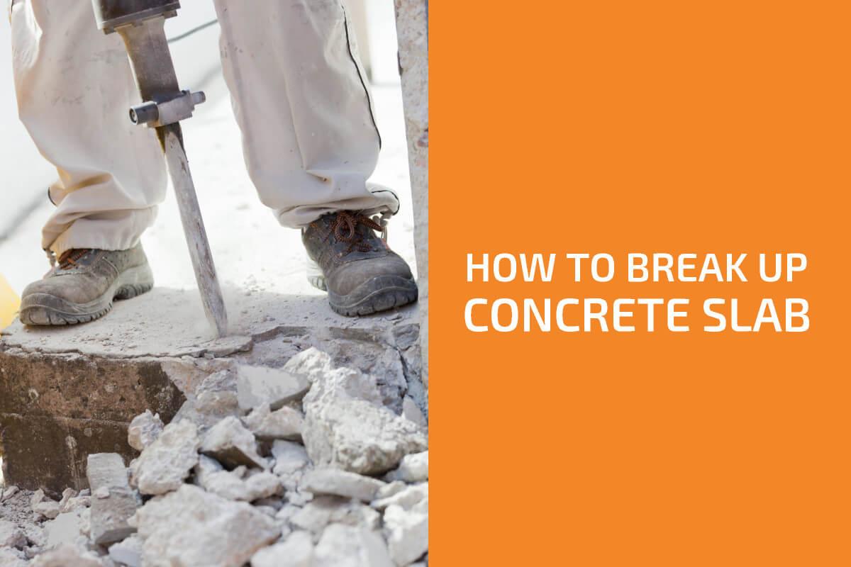 How to Break Up Concrete Slab