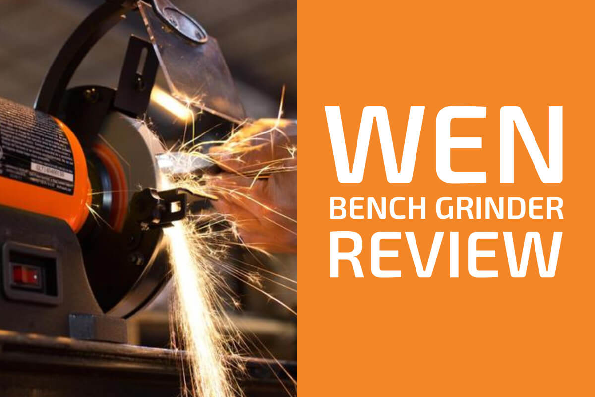 WEN Bench Grinder Reviews: Which One to Get?