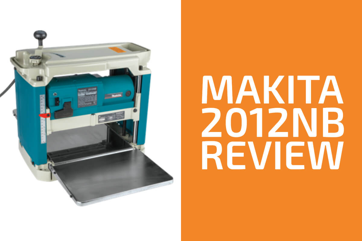 Makita 2012NB Review: A Planer Worth Getting?