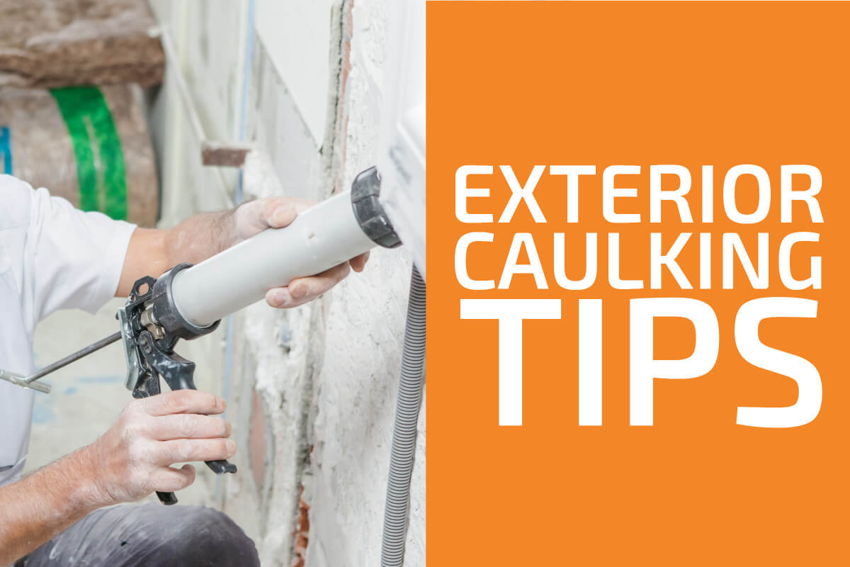 Exterior Caulking Tips You Need to Know
