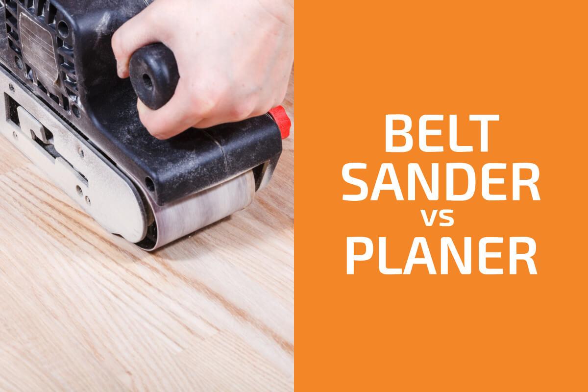 Belt Sander vs. Planer: Which to Use?