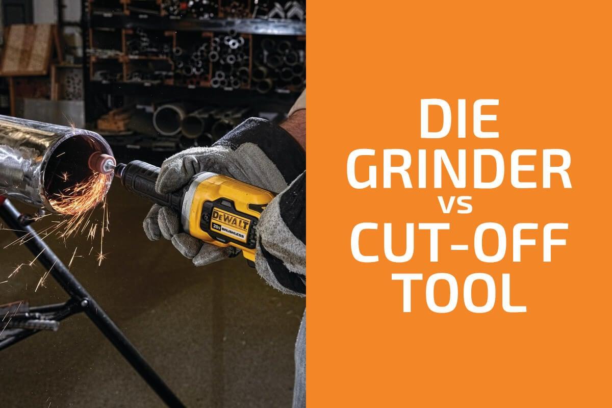Die Grinder vs. Cut-Off Tool: Which to Use?