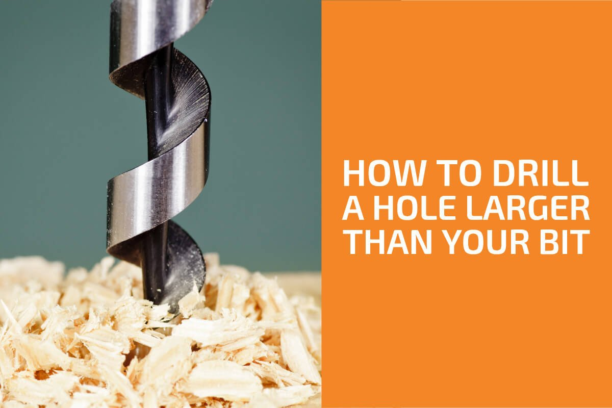 How to Drill a Hole Bigger Than Your Drill Bit