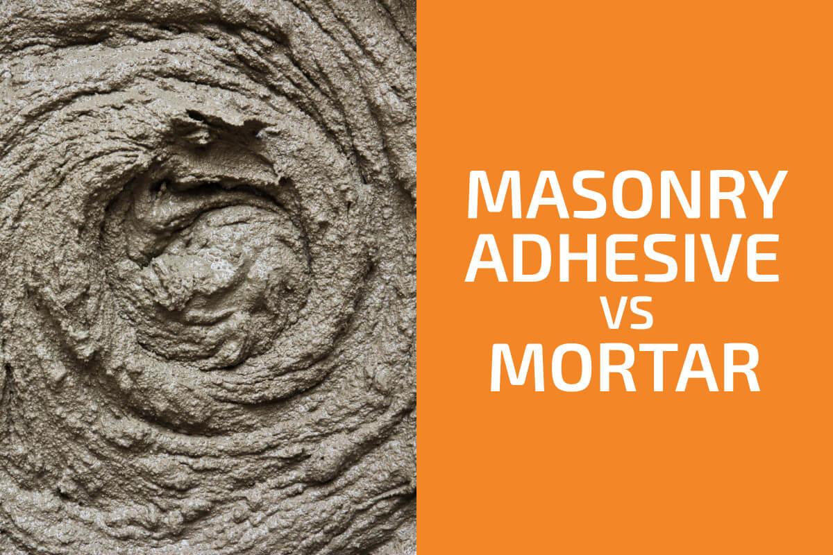 Masonry Adhesive vs. Mortar: Which to Use?