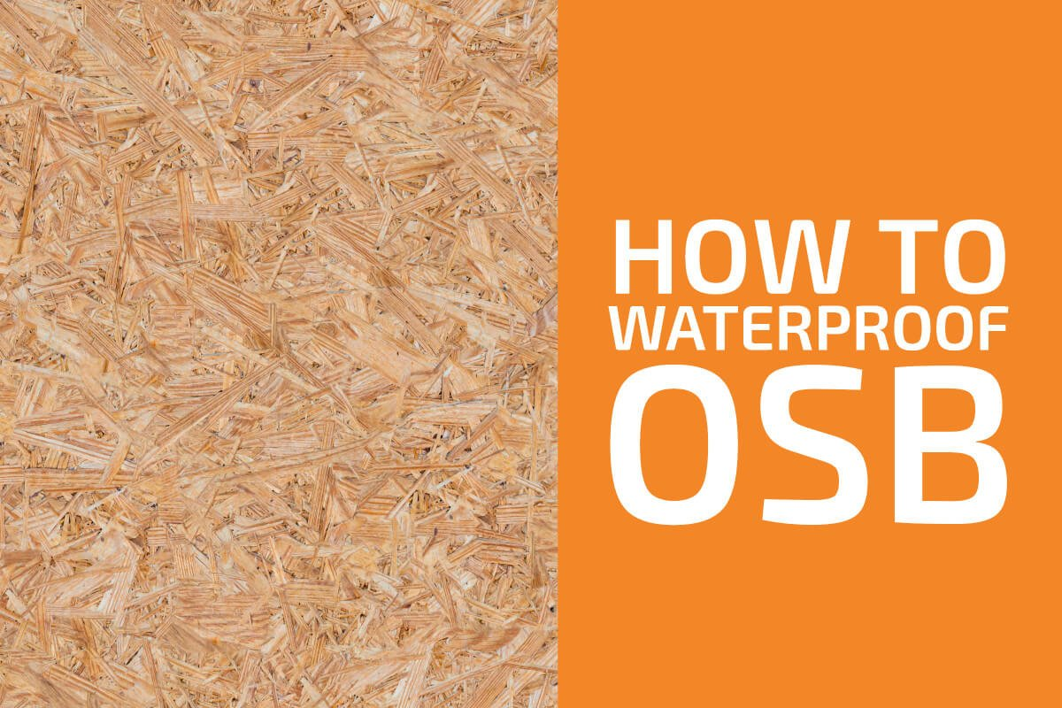 How to Waterproof OSB